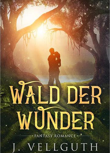 Wald der Wunder - Fantasy Romance